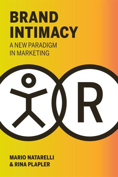 Brand Intimacy: A New Paradigm In Marketing by Mario Natarelli