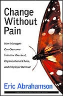 Change Without Pain: How Managers Can Overcome Initiative Overload, Organizational Chaos, and…