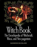 The Witch Book: The Encyclopedia Of Witchcraft, Wicca, And Neo-paganism