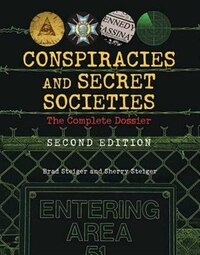 Conspiracies And Secret Societies: The Complete Dossier