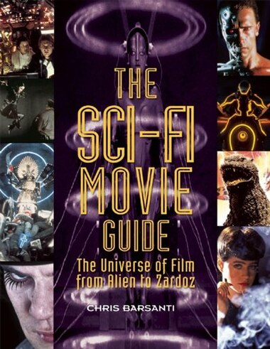 The Sci-fi Movie Guide: The Universe Of Film From Alien To Zardoz by Chris Barsanti