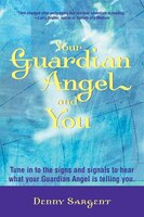 Your Guardian Angel and You: Tune in to the signs and signals to hear what your Guardian Angel is…