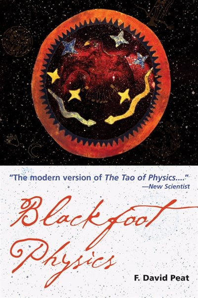 Blackfoot Physics: A Journey Into The Native American Worldview by F. David Peat