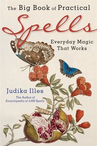 The Big Book Of Practical Spells: Everyday Magic That Works