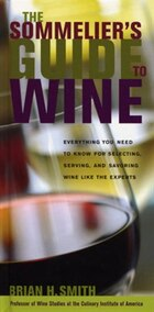 Sommelier's Guide To Wine: Everything You Need To Know For Selecting, Serving, And Savoring Wine…