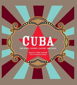 Book Cuba: The Sights, Sounds, Flavors, and Faces by Francois Missen