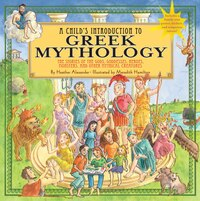 Child's Introduction To Greek Mythology: The Stories of the Gods, Goddesses, Heroes, Monsters, and…