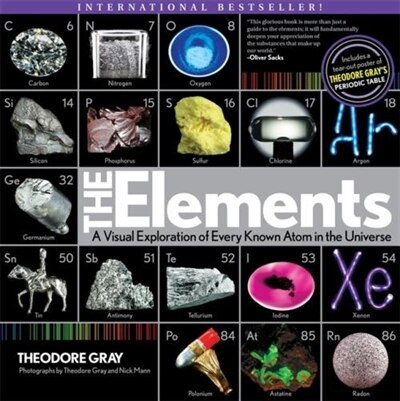 Elements: A Visual Exploration of Every Known Atom in the Universe by Theodore Gray