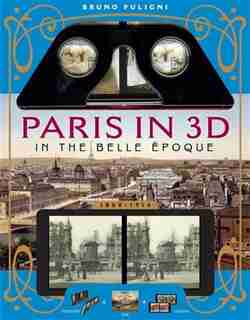 Paris in 3D in the Belle Époque: A Book Plus Steroeoscopic Viewer and 34 3D Photos by Bruno Fuligni