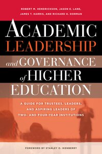 Academic Leadership And Governance Of Higher Education: A Guide For Trustees, Leaders, And Aspiring…