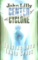 Center of the Cyclone: Looking into Inner Space by John C. Lilly