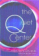 The Quiet Center: Isolation and Spirit by John C. Lilly