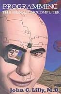 Programming the Human Biocomputer by John C. Lilly