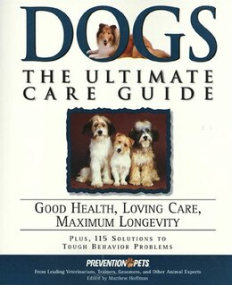 Book Dogs: The Ultimate Care Guide: Good Health, Loving Care, Maximum Longevity by Matthew Hoffman
