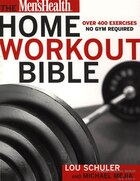 The Men's Health Home Workout Bible: Over 400 Exercises No Gym Required