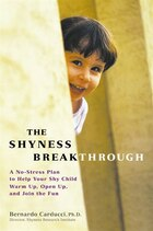 The Shyness Breakthrough: A No Stress Plan To Help Your Shy Child Warm Up, Open Up