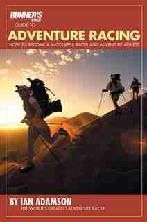Runner's World Guide to adventure Racing: How to Become a Successful Racer and Adventure Athlete by Ian Adamson