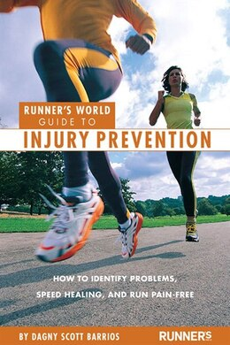 Book Runner's World Guide to Injury Prevention: How to Identify Problems, Speed Healing, and Run Pain… by Dagny Scott Barrios