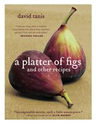 A Platter Of Figs And Other Recipes: Twenty-four Splendid Seasonal Menus And Other Good Reasons To…