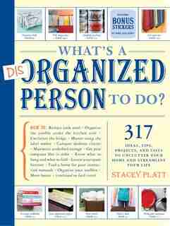 What's a Disorganized Person to Do?: 317 Ways to Unclutter Your Home and Streamline Your Life by Stacey Platt