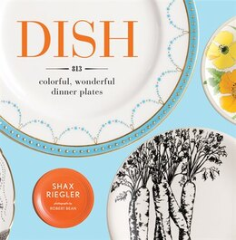 Book Dish: 813 Colorful, Wonderful Dinner Plates by Shax Riegler