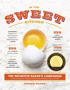In the Sweet Kitchen: The Comprehensive Resource for All Bakers, from Novice to Accomplished