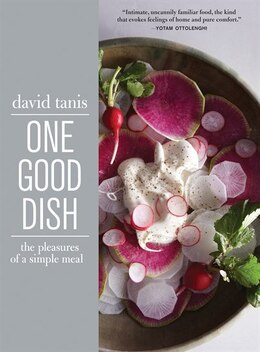 Book One Good Dish: The Pleasures of a Simple Meal by David Tanis