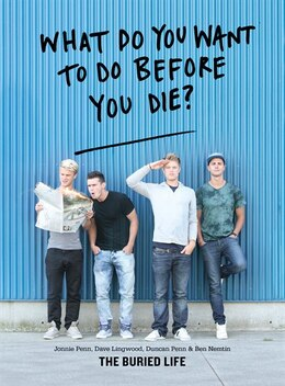 Book What Do You Want to Do Before You Die?: The Buried Life by The Buried Life