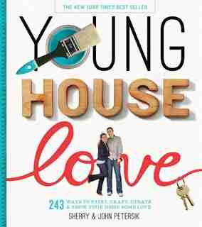 Young House Love: 243 Ways to Paint, Craft, Update & Show Your Home Some Love by Sherry Petersik