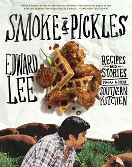 Book Smoke and Pickles: Recipes and Stories from a New Southern Kitchen by Edward Lee