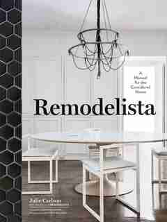 Remodelista: A Manual for the Considered Home by Julie Carlson