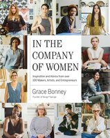 Book In the Company of Women: Inspiration and Advice from over 100 Makers, Artists, and Entrepreneurs by Grace Bonney