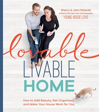 Lovable Livable Home: How to Add Beauty, Get Organized, and Make Your House Work for You by Sherry Petersik