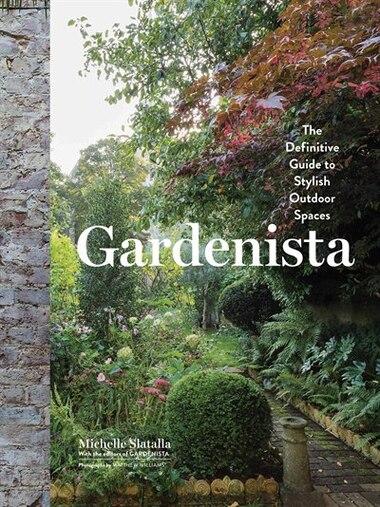 Gardenista: The Definitive Guide to Stylish Outdoor Spaces de Michelle Slatalla