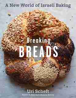 Breaking Breads: A New World of Israeli Baking--Flatbreads, Stuffed Breads, Challahs, Cookies, and the Legendary Cho by Uri Scheft