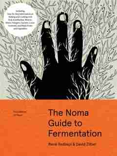 The Noma Guide To Fermentation: Including Koji, Kombuchas, Shoyus, Misos, Vinegars, Garums, Lacto-ferments, And Black Fruits And Ve by René Redzepi