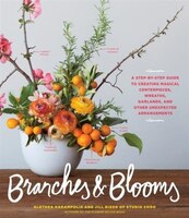 Branches & Blooms: A Step-by-step Guide To Creating Magical Centerpieces, Wreaths, Garlands, And…