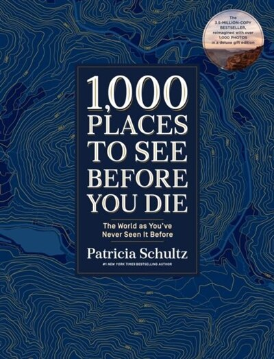 1,000 Places To See Before You Die (deluxe Edition): The World As You've Never Seen It Before by Patricia Schultz