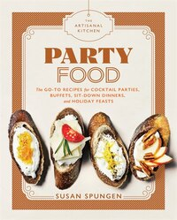 The Holiday Kitchen: Party Food: Go-to Recipes For Cocktail Parties, Buffets, Sit-down Dinners, And…
