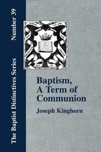 Baptism, A Term Of Communion At The Lord's Supper by Joseph Kinghorn