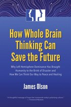 How Whole Brain Thinking Can Save The Future: Why Left Hemisphere Dominance Has Brought Humanity To…