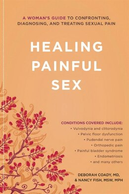 Book Healing Painful Sex: A Woman's Guide to Confronting, Diagnosing, and Treating Sexual Pain by Deborah Coady