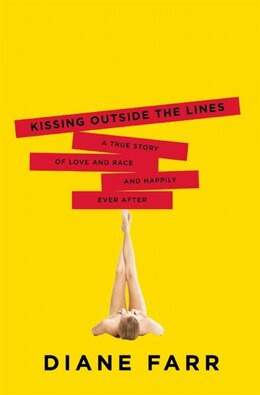 Book Kissing Outside the Lines: A True Story of Love and Race and Happily Ever After by Diane Farr