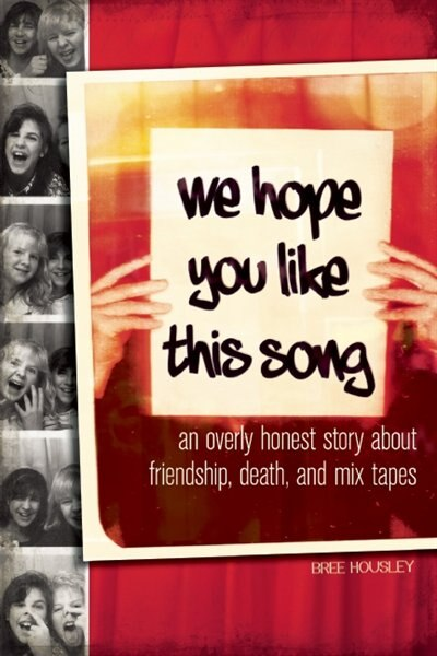 We Hope You Like This Song: An Overly Honest Story about Friendship, Death, and Mix Tapes by Bree Housley