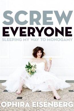 Livre Screw Everyone: Sleeping My Way To Monogamy de Ophira Eisenberg