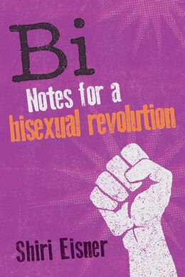Book Bi: Notes for a Bisexual Revolution by Shiri Eisner
