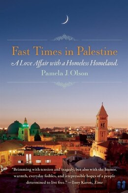 Book Fast Times In Palestine: A Love Affair With A Homeless Homeland by Pamela J. Olson