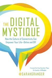 Book The Digital Mystique: How The Culture Of Connectivity Can Empower Your Life?online And Off by Sarah Granger