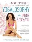 Yogalosophy For Inner Strength: 12 Weeks To Heal Your Heart And Embrace Joy
