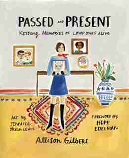 Passed And Present: Keeping Memories Of Loved Ones Alive by Allison Gilbert